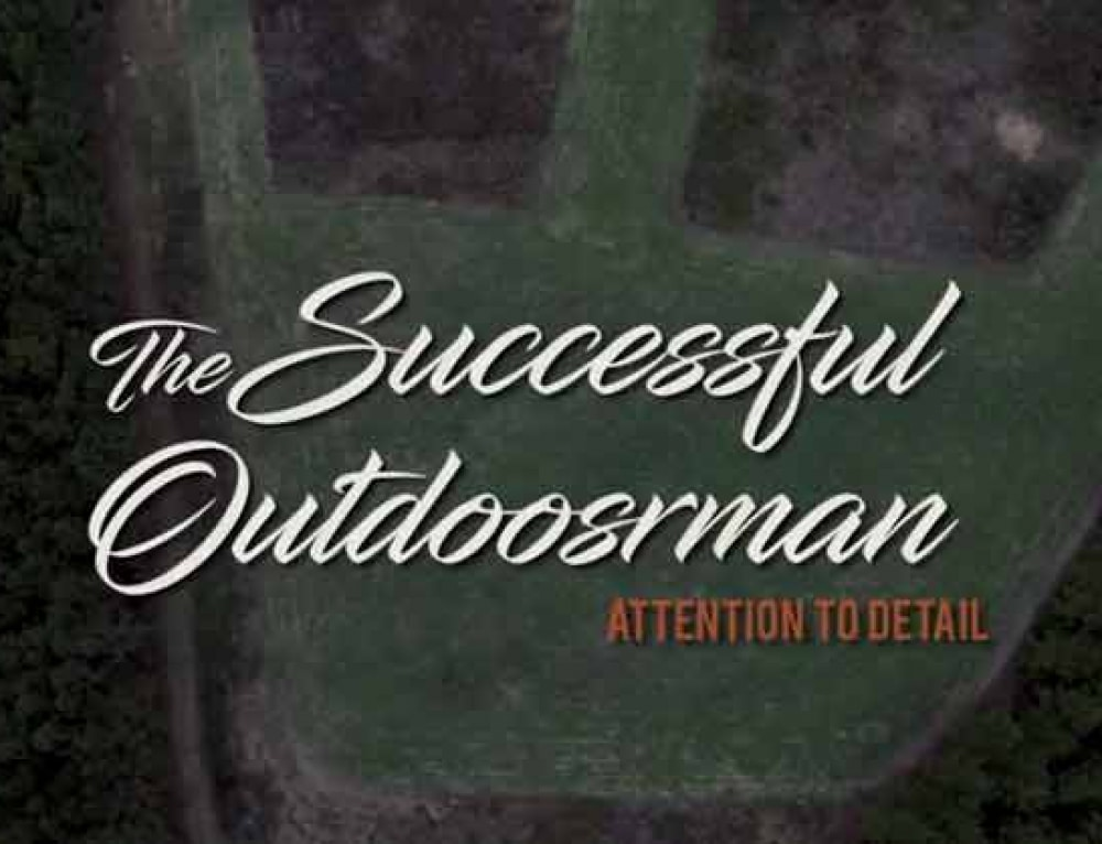 The Successful Outdoorsman 4 of 5 – Attention to Detail